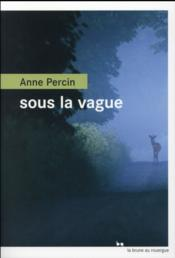 Sous la vague  - Anne Percin