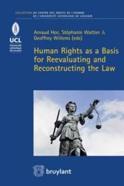Vente livre :  Human rights as a basis for reevaluating and reconstructing the law  - Collectif
