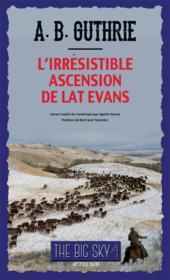 Vente livre :  The big sky t.4 ; l'irrésistible ascension de Lat Evans  - Jr Alfred B Guthrie - Alfred Bertram Guthrie