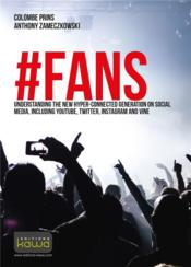 Vente livre :  #FANS ; understanding the new hyper-connected generation on social media, including YouTube, Twitter, Instagram and Vine  - Anthony Zameczkowski - Colombe Prins