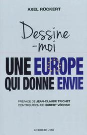 Vente  Dessine-moi une Europe qui donne envie  - Ruckert A/Vedrine H - Ruckert/Ruckert A/Ve - Axel Ruckert