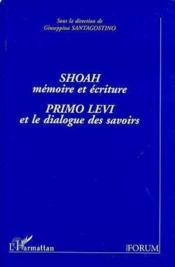 Shoah, Memoire Et Ecriture : Primo Levi Et Le Dialogue Des Savoirs - Couverture - Format classique