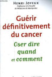Guérir definitivement le cancer ; oser dire qaund et comment - Couverture - Format classique