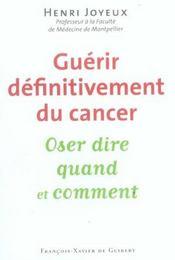 Guérir definitivement le cancer ; oser dire qaund et comment - Intérieur - Format classique