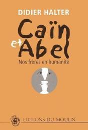 Caïn et Abel ; nos frères en humanité - Couverture - Format classique