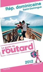 Vente livre :  Guide Du Routard ; République Dominicaine ; Saint-Domingue (Edition 2012)  - Collectif
