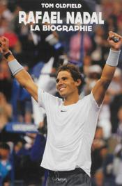 Vente livre :  Rafael Nadal ; la biographie  - Tom Oldfield