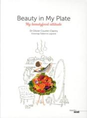 Vente livre :  Beauty in my plate ; my beautyfood attitude  - Courtin-Clarins O. - Olivier Courtin-Clarins