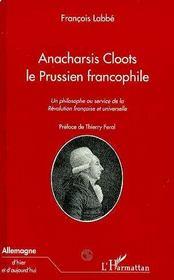 Anacharsis Cloots, le prussien francophile ; un philosophe au service de la Révolution française et universelle - Intérieur - Format classique