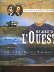 Sur Les Routes De L'Ouest ; Sur Les Traces De L'Expedition Lewis Et Clark - Couverture - Format classique