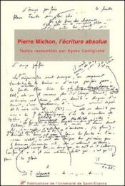 Pierre Michon, l'écriture absolue - Couverture - Format classique