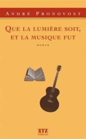 Que la lumiere soit et la musique fut - Couverture - Format classique