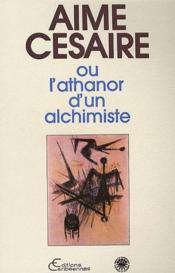 Aimé Césaire ; ou l'athanor dun alchimiste - Couverture - Format classique