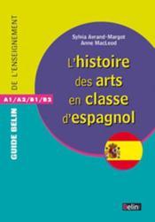 Guide Belin De L'Enseignement ; L'Histoire Des Arts Pour La Classe D'Espagnol - Couverture - Format classique
