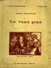 Le Veau Gras. Collection : Le Roman D'Aujourd'Hui N° 42. - Couverture - Format classique