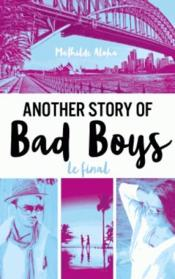 Vente livre :  Another story of bad boys ; le final  - Mathilde Aloha