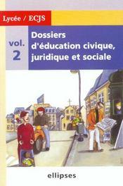 Dossiers D'Education Civique Juridique Et Sociale Vol.2 Lycee / Ecjs - Intérieur - Format classique