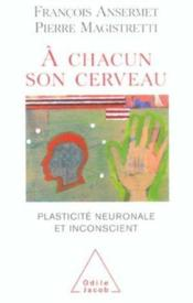 À chacun son cerveau ; plasticité neuronale et inconscient - Couverture - Format classique