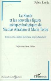 La Shoah et les nouvelles figures métapsychologiques de Nicolas Abraham et Maria Torok ; essai sur la création théorique en psychanalyse - Couverture - Format classique