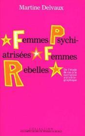 Femmes psychiatrisées, femmes rebelles ; de l'étude de cas à la narration autobiographique - Couverture - Format classique