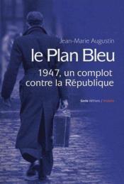 Le plan bleu ; 1947, un complot contre la république - Couverture - Format classique