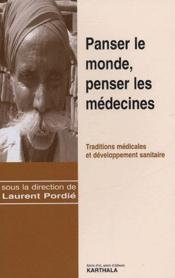 Panser le monde, penser les médecines ; traditions médicales et développement sanitaire - Couverture - Format classique