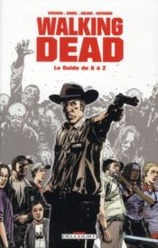 Walking dead ; le guide de A a Z – Kirkman, Robert; Daniel, Tim; Adlard, Charlie; Rathburn, Cliff