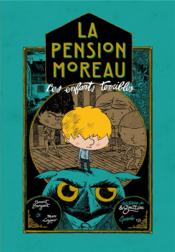 La pension Moreau T.1 ; les enfants terribles  - Benoit Broyart - Marc Lizano