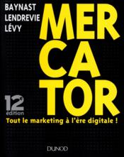 Vente livre :  Mercator ; tout le marketing à l'ère digitale ! (12e édition)  - Jacques Lendrevie - Baynast Arnaud - Arnaud De Baynast - Julien Levy