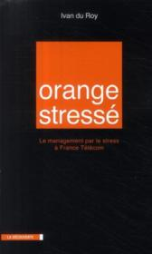 Vente livre :  Orange stressé ; le management par le stress à France Télécom  - Ivan Du Roy