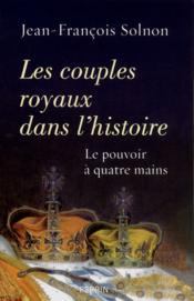 Les couples royaux dans l'histoire ; le pouvoir à quatre mains - Couverture - Format classique