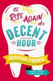 To Rise Again At A Decent Hour - Couverture - Format classique
