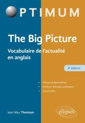 Vente livre :  The big picture ; vocabulaire de l'actualité en anglais (4e édition)  - Thomson - Jean-Max Thomson