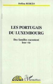 Portugais Du Luxembourg (Les) Des Familles Racontent L - Couverture - Format classique