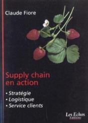Vente livre :  Supply Chain En Action ; Strategie Logistique Service Client  - Claude Fiore