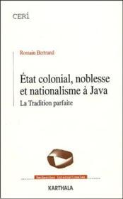 État colonial, noblesse et nationalisme à Java ; la tradition parfaite - Couverture - Format classique