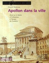 Apollon dans la ville ; essai sur le théâtre et l'urbanisme à l'époque des Lumières - Couverture - Format classique