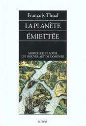 La Planete Emiettee : Morceler Et Lotir, Un Nouvel Art De Dominer - Intérieur - Format classique