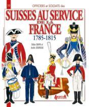Les suisses au service de la France ; 1785-1815 - Couverture - Format classique