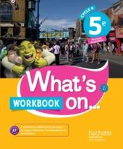 Vente livre :  What's on... ; anglais ; cycle 4 ; 5e ; workbook (édition 2017)  - James Windsor - Sandrine Chahed Bonpays - Laurence Giammattei - Cathy Hooper