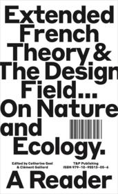 Vente livre :  Extended french theory & the design field... on nature and ecology ; a reader  - Collectif - Catherine Geel - Clement Gaillard - Clement Gaillard - Clement Gaillard