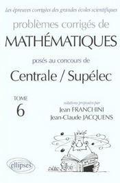 Problemes Corriges De Mathematiques Centrale/Supelec Tome 6 1993-1999 - Intérieur - Format classique