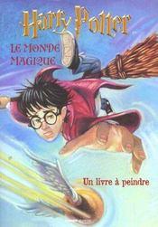 Harry Potter ; Le Monde Magique ; Un Livre A Peindre - Intérieur - Format classique