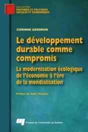 Le développement durable comme compromis ; la modernisation écologique de l'économie à l'ère de la mondialisation - Couverture - Format classique