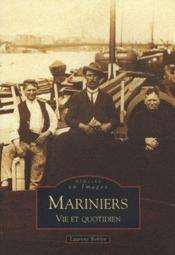 Mariniers ; vie et quotidien - Couverture - Format classique