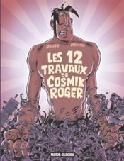 Cosmik Roger t.5 ; les douze travaux de cosmik Roger - Couverture - Format classique
