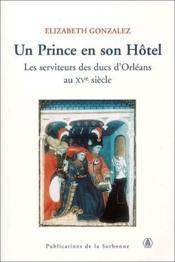 Un prince en son hôtel ; les serviteurs des ducs d'Orléans au XV siècle - Couverture - Format classique
