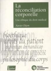 La réconciliation corporelle - une éthique du droit médical - Couverture - Format classique