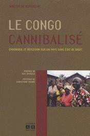 Le Congo cannabalise ; chronique et réflexion sur un pays sans état de droit - Couverture - Format classique