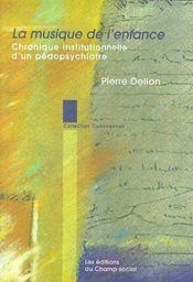 La musique de l'enfance ; chronique institutionnelle d'un pédopsychiatre - Couverture - Format classique